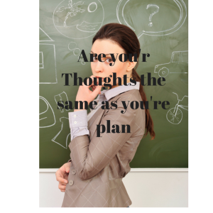 Your Thought have to be the same as your plan.